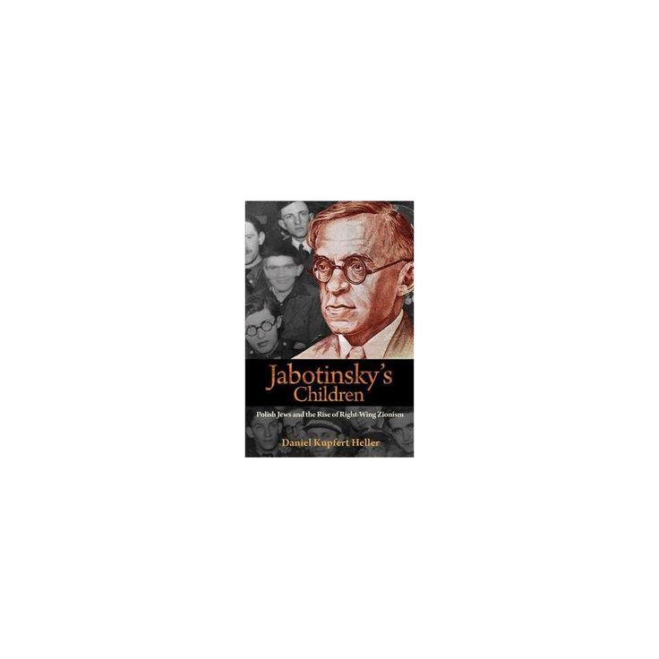 Jabotinsky's Children : Polish Jews and the Rise of Right-Wing Zionism (Hardcover) (Daniel Kupfert