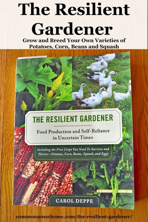 The Resilient Gardener is a solid guide for growing Potatoes, Corn, Beans, Squash, & Eggs in the Pacific Northwest, with detailed seed saving instructions.