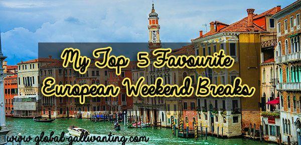 My Top 5 European Weekend Breaks