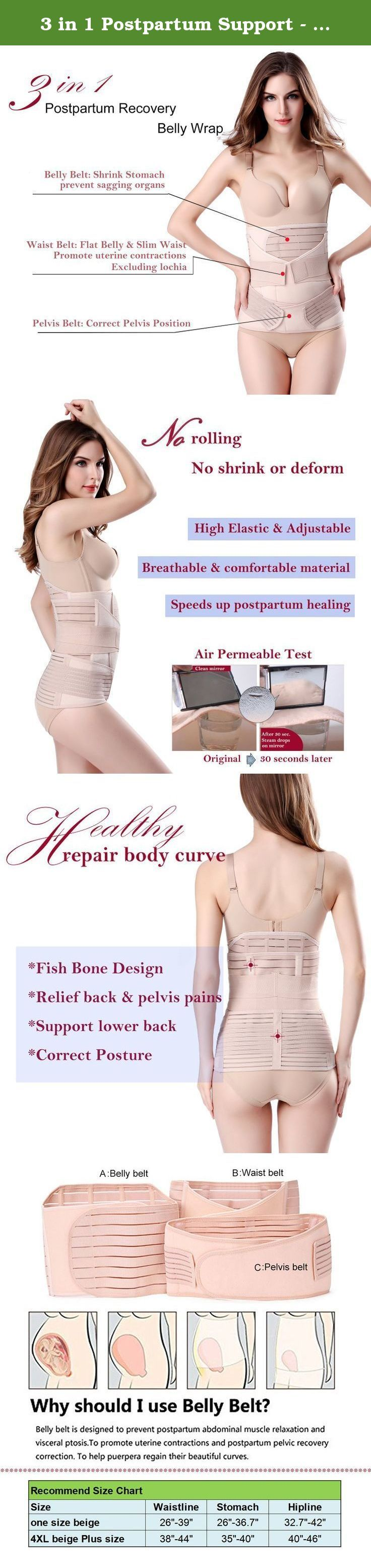 3 in 1 Postpartum Support - Recovery Belly/waist/pelvis Belt Shapewear Slimming Girdle, Beige, One Size. It contains 3 parts: 1x bell belt, 1x waist belt, 1x pelvis belt. 1) Belly belt- helps getting your stomach and muscles half way back to normal, recommend to use when 1~7 days after vaginal birth 2) Waist belt- helps flatten the belly,redefine the waistline,relief back pain,combined the use with stomach belt will accelerate the effectiveness, recommend to use 1~6 weeks after vaginal…