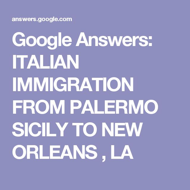Google Answers: ITALIAN IMMIGRATION FROM PALERMO SICILY TO NEW ORLEANS , LA