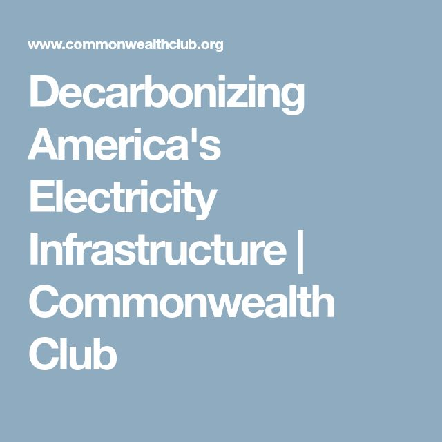 Decarbonizing America's Electricity Infrastructure | Commonwealth Club