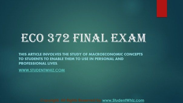 StudentWhiz.com provide tutorial courses that would definitely lead you to success. We provide macroeconomics test questions, ECO 372 Final Exam Answers and lot more. We are have UOP Final Exam Answers and UOP ECO 372 Final Exam, so that you could test yourself. Being top in class is no more a dream with StudentWhiz.