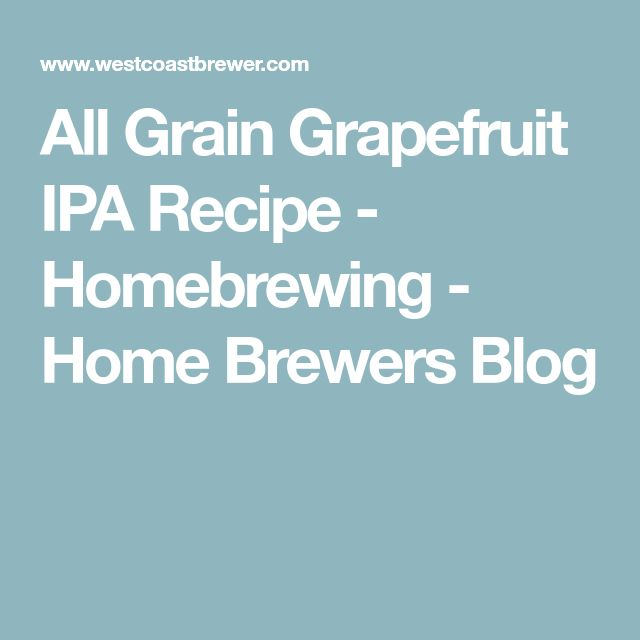 All Grain Grapefruit IPA Recipe - Homebrewing - Home Brewers Blog