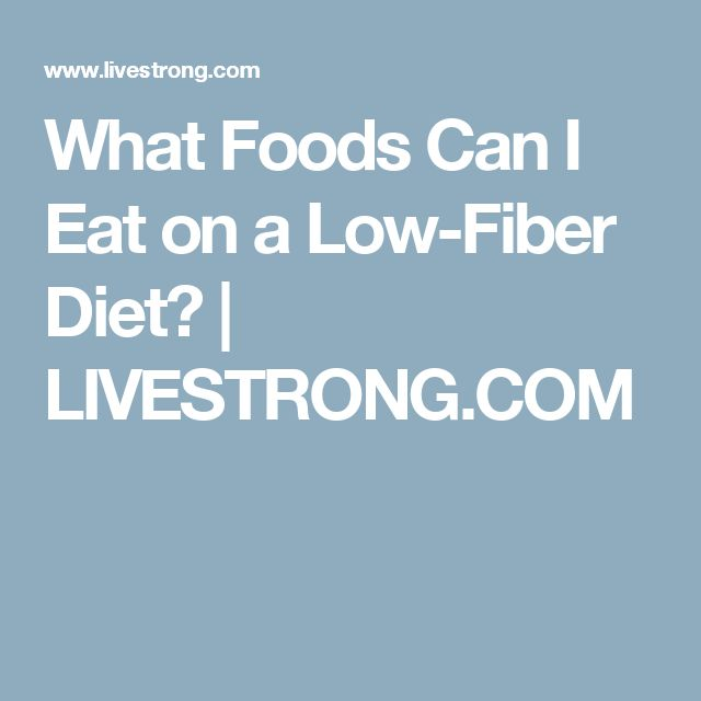 What Foods Can I Eat on a Low-Fiber Diet? | LIVESTRONG.COM