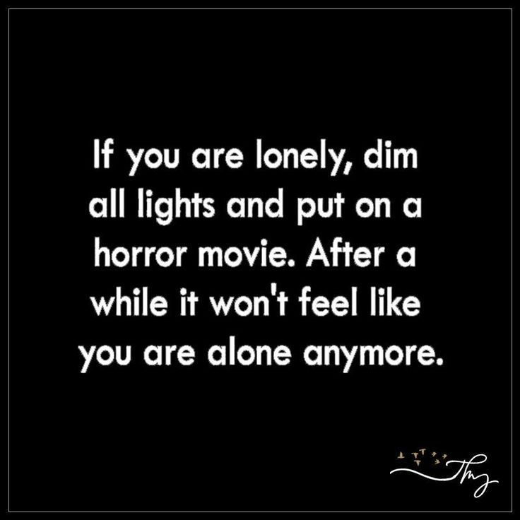 If you are lonely, dim all lights and put on a horror movie - themindsjournal.c... #humorquotes http://quotags.net/ppost/114701121739854000/