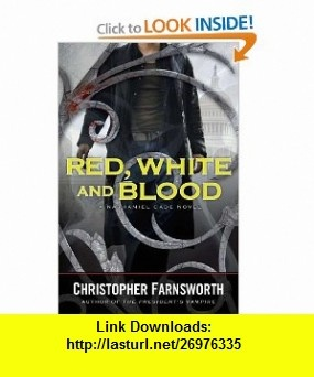 Red, White, and Blood (A Nathaniel Cade Novel) (9780399158933) Christopher Farnsworth , ISBN-10: 0399158936  , ISBN-13: 978-0399158933 ,  , tutorials , pdf , ebook , torrent , downloads , rapidshare , filesonic , hotfile , megaupload , fileserve