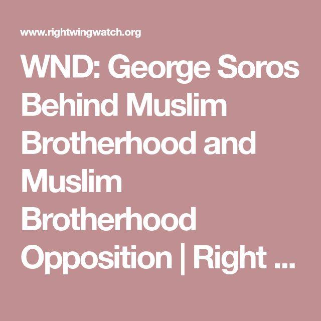 WND: George Soros Behind Muslim Brotherhood and Muslim Brotherhood Opposition | Right Wing Watch