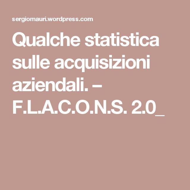 Qualche statistica sulle acquisizioni aziendali. – F.L.A.C.O.N.S. 2.0_