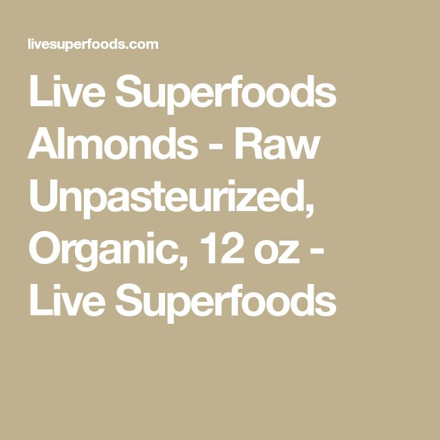 Live Superfoods Almonds - Raw Unpasteurized, Organic, 12 oz - Live Superfoods
