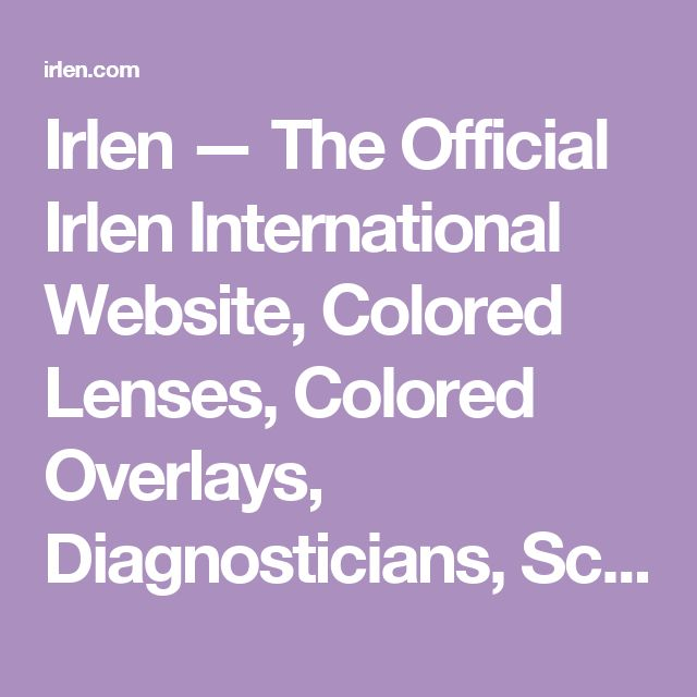 Irlen — The Official Irlen International Website, Colored Lenses, Colored Overlays, Diagnosticians, Screeners