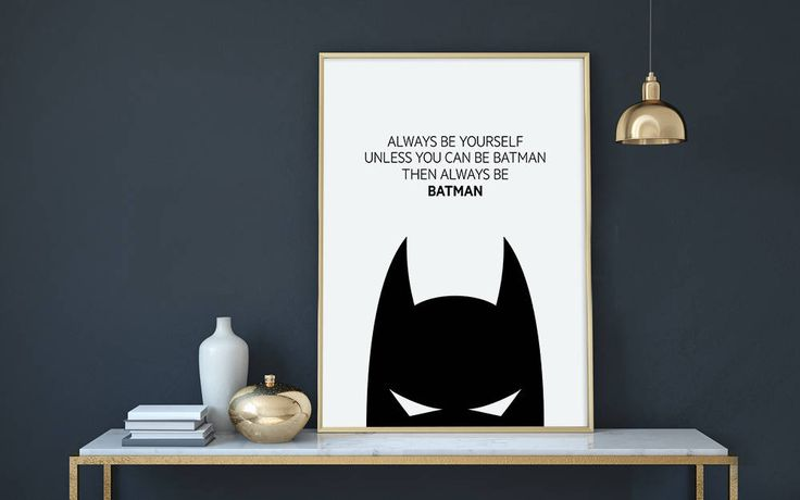 Children's poster with the text Always be yourself, unless you can be Batman, then always be Batman. This super cute poster is black and white and goes well with many of our other children's posters in an art collage on a wall. Mix 'n match to add your own, personalized touch to the children's room.