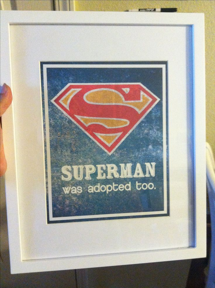 Adoption gift for an older boy! Superman was adopted too! Just print and frame. Free printable!  adoption adopted adopt gifts gift present boy baby older love home forever family