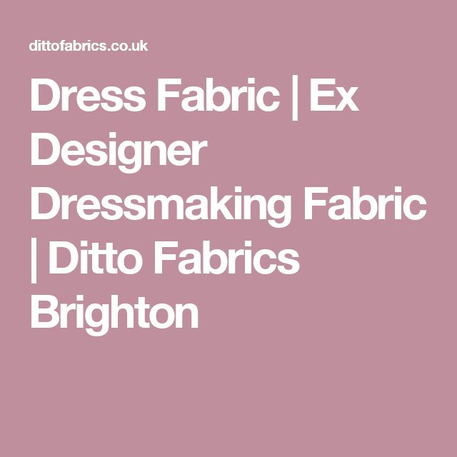 Dress Fabric | Ex Designer Dressmaking Fabric | Ditto Fabrics Brighton