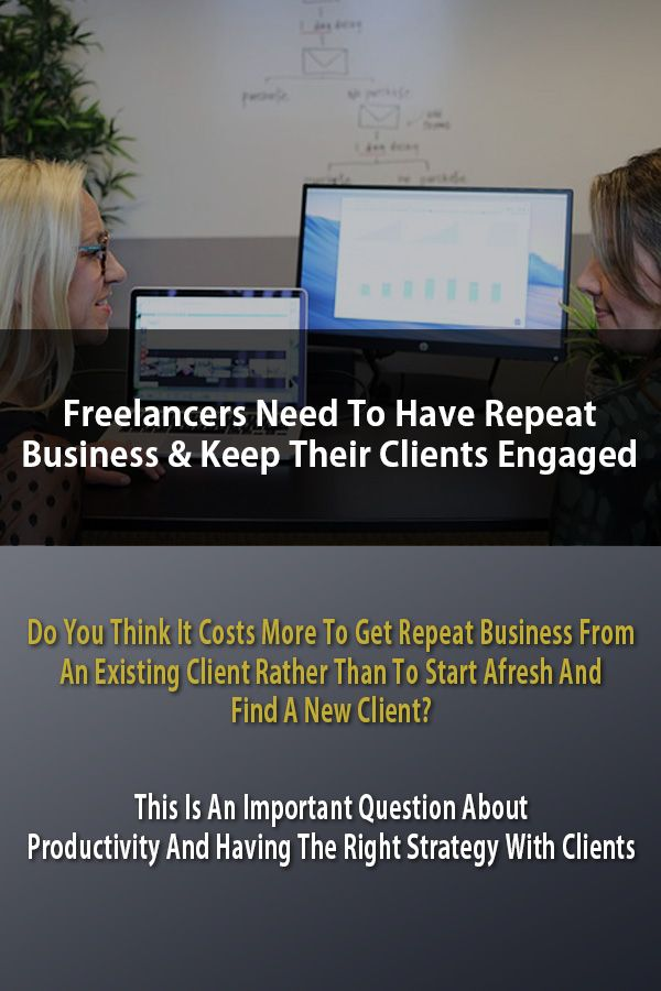 Freelancers Need To Have Repeat Business Freelance Marketing Career Help Career Motivation
