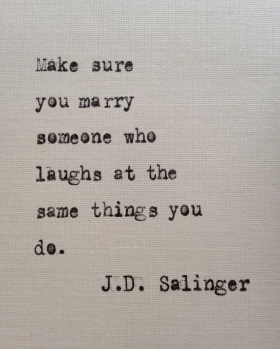 "Love quote idea ""Make sure you marry someone who laughs at the same things you do.""  love quotes from literature {Courtesy of Etsy}"