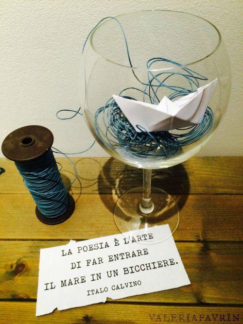 La poesia è l'arte di far entrare il mare in un bicchiere. Italo Calvino