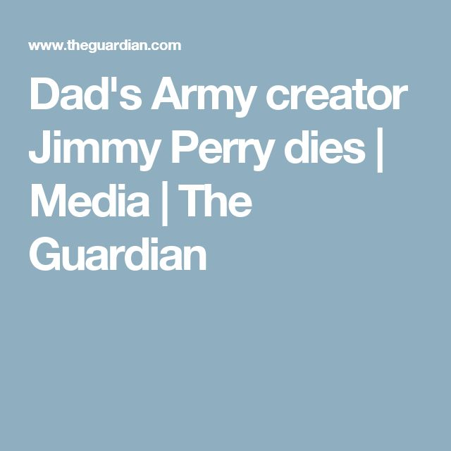 Dad's Army creator Jimmy Perry dies | Media | The Guardian