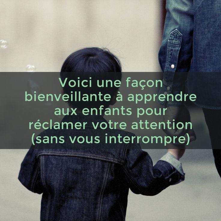 La technique suivante est respectueuse de chacun. Elle permet à l'enfant de signifier son besoin d'attention silencieusement et au parent de comprendre que son attention est requise.