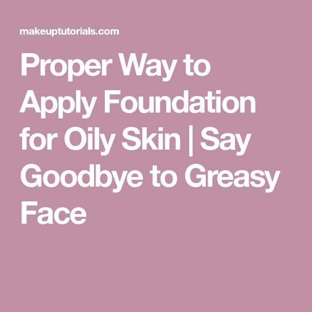 Proper Way to Apply Foundation for Oily Skin | Say Goodbye to Greasy Face