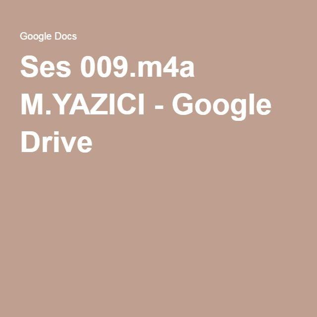 Ses 009.m4a M.YAZICI - Google Drive