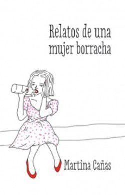 Relatos de una mujer borracha, es una exitosa fan page de una chilena que quiso que todas las mujeres tuvieran un espacio para contar sus ridículas, enfermas, chistosas y cuáticas experiencias en la dimensión de la ebriedad. Porque las mujeres no tenemos que ser siempre las damas correctas que espera la sociedad. También tenemos derecho a pasarlo bien y curarnos raja. Ver copias disponibles en: http://nubr.co/QSVw07
