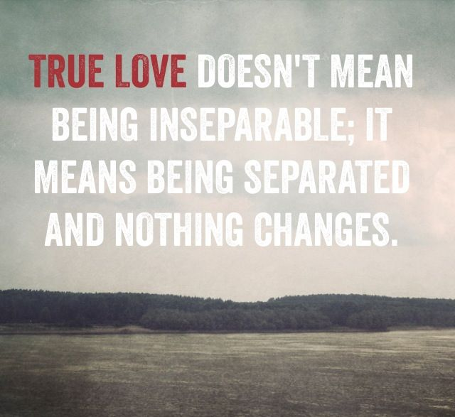 Quotes About Love And Taking Time Apart : ... Relationship Quotes, Life, Longdistance, Truth, Truelove, True Love