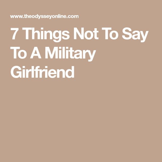7 Things Not To Say To A Military Girlfriend
