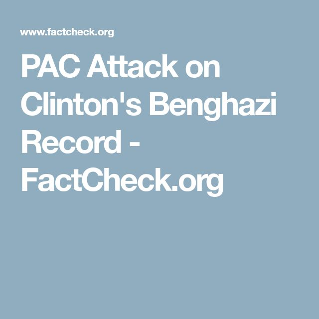 PAC Attack on Clinton's Benghazi Record - FactCheck.org