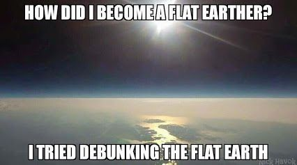 FLAT EARTH FUN  If you believe in flat earth or not...  try debunking it.  Not only is it fun, but it's educational... gets your mind thinking! CAUTION: IT DOES GET ADDICTING!