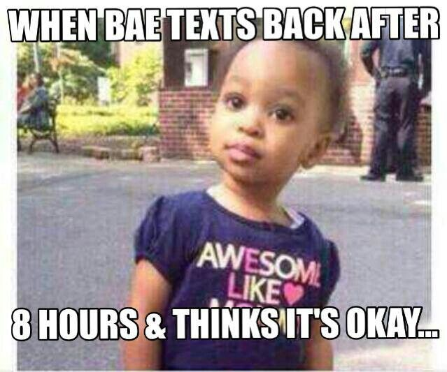 Funny Memes For Bae : When bae texts back after hours and thinks it s okay