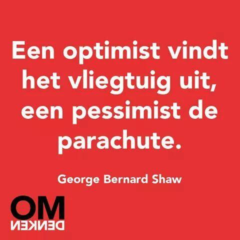 Een optimist vindt het vliegtuig uit, een pessimist de parachute. - George Bernard Shaw