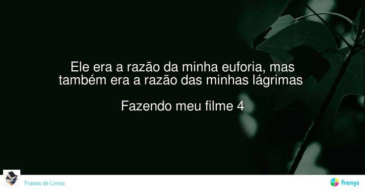 """""""Ele era a razão da minha euforia, mas também era a razão das minhas lágrimas """"  Fazendo meu filme 4 #Paula Pimenta #avidaearte"""