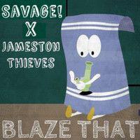 Savage! & Jameston Thieves - Blaze That by Jameston Thieves. on SoundCloud