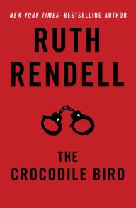 "The Crocodile Bird By Ruth Rendell - An insightful psychological chiller: A sheltered young woman must come to terms with her manipulative, murderous mother — and the terrible crimes that marked their shared existence. From ""the best mystery writer in the English-speaking world"" (Time)."