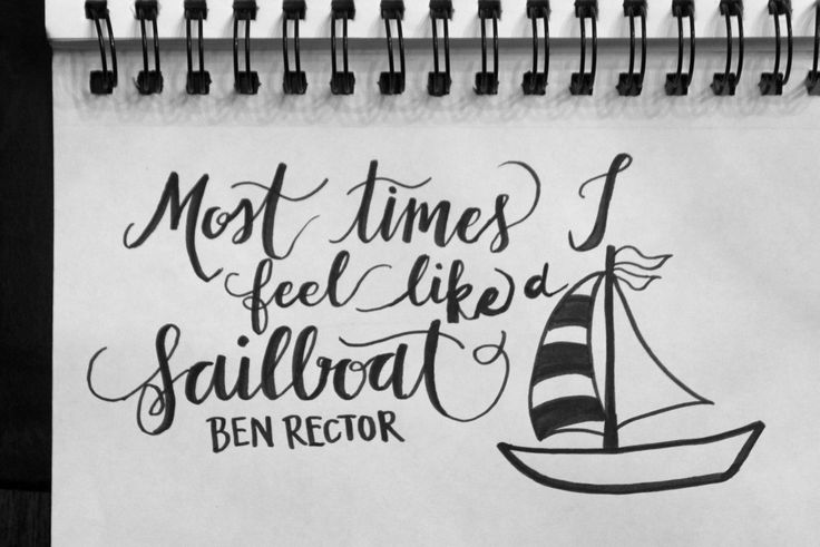 """Most times I feel just like a sailboat."" -Ben Rector"