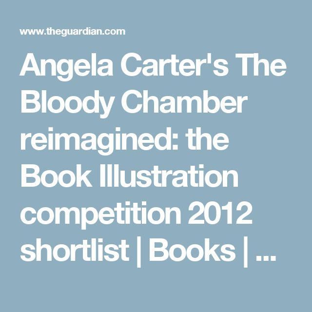 Angela Carter's The Bloody Chamber reimagined: the Book Illustration competition 2012 shortlist | Books | The Guardian