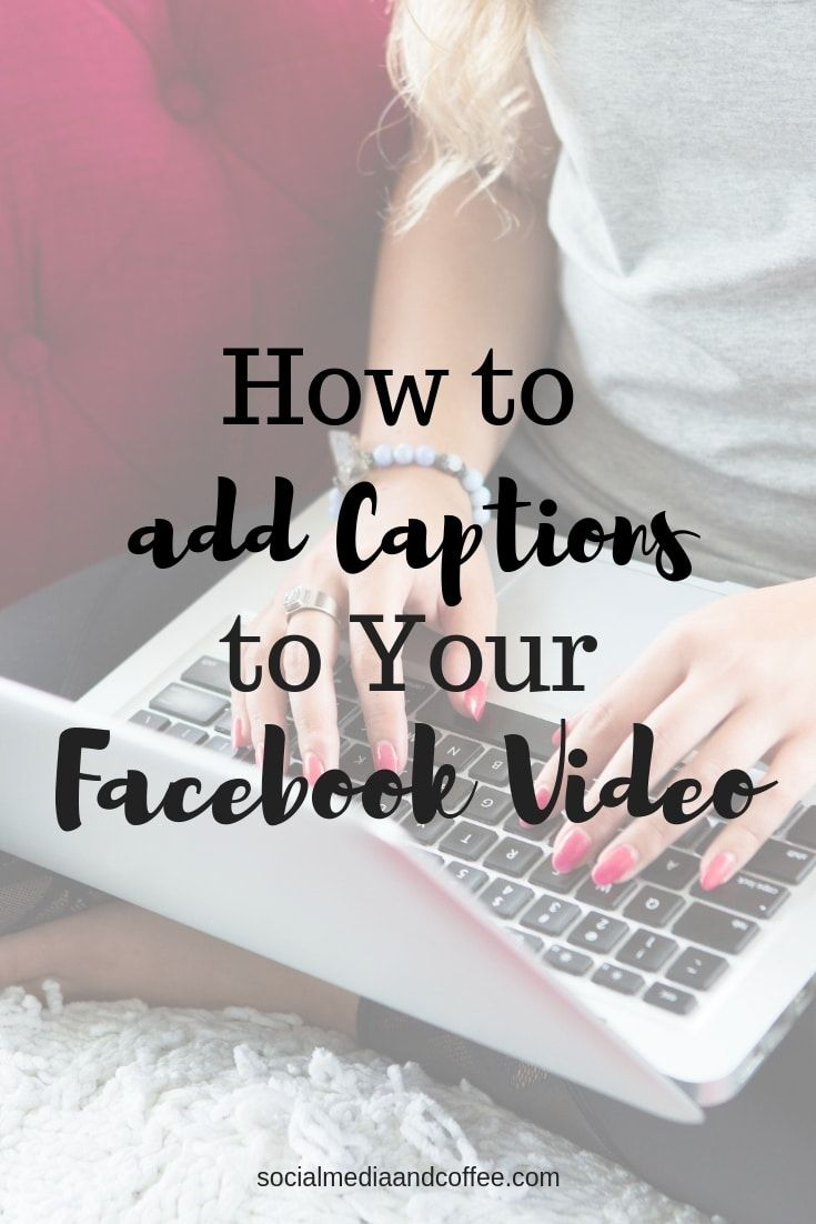 How to Add Captions to Your Facebook Video | Social Media
