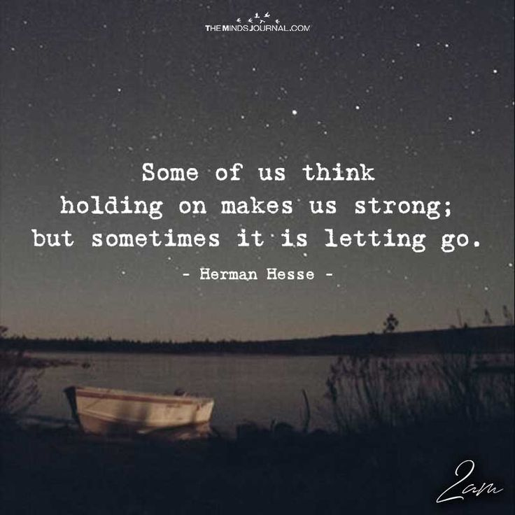 Some Of Us Think Holding On Makes Us Strong - https://themindsjournal.com/us-think-holding-makes-us-strong/