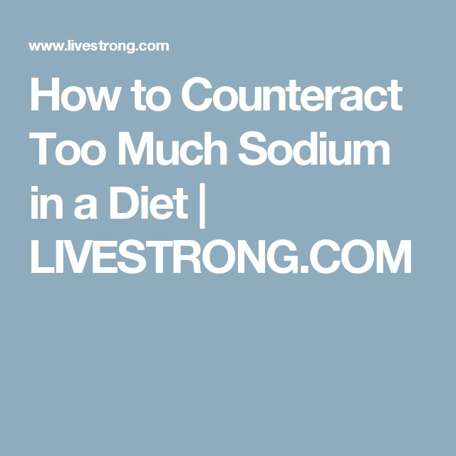 How to Counteract Too Much Sodium in a Diet | LIVESTRONG.COM