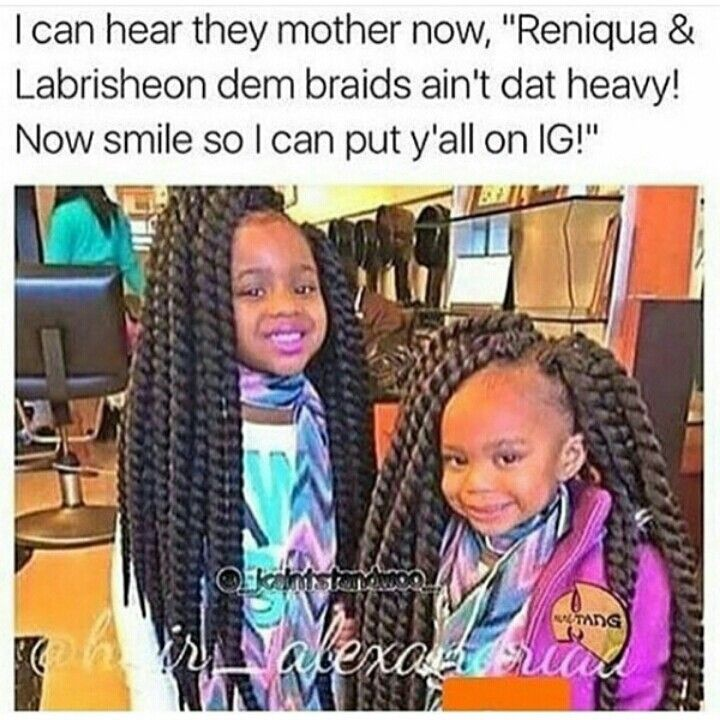 If i had a daughter, or when I do. Braids that big never going on her head. That's too ghetto