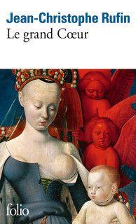 Le grand Cœur: historical novel about medieval merchant and royal bursar Jacques Cœur by J-C Rufin of the French Academy