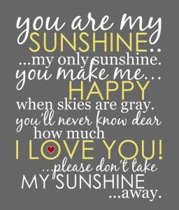 You Are My Sunshine Artwork - Awwww I remember being a lil girl, sitting on a stool in the bathroom while my mom sang me this song to keep me still while she was curling my hair :D