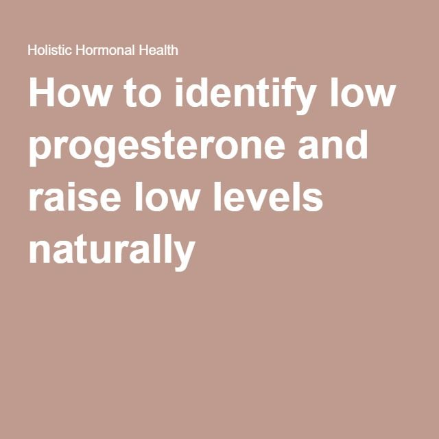 How to identify low progesterone and raise low levels naturally
