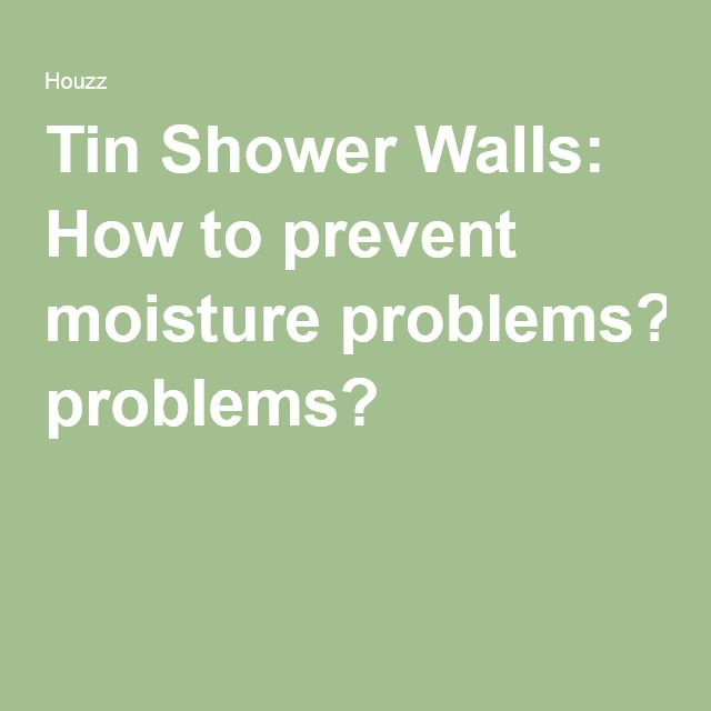 Tin Shower Walls: How to prevent moisture problems?