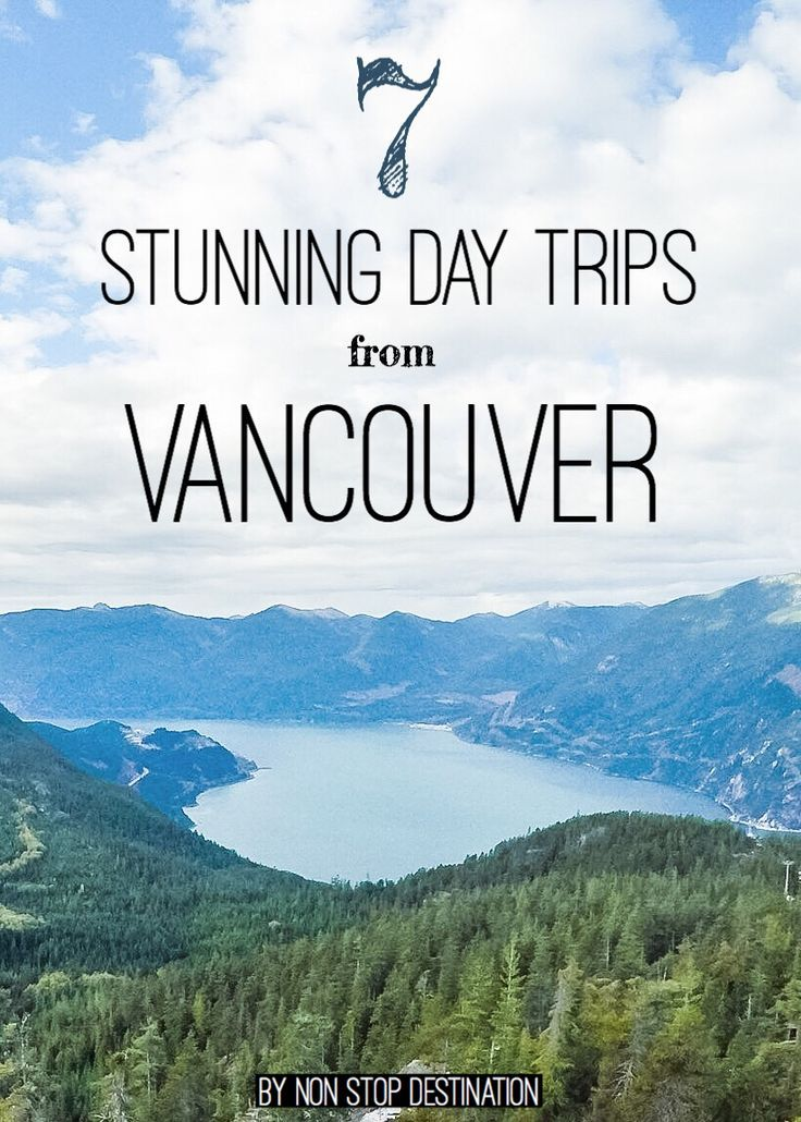 7 stunning day trips from Vancouver - Non Stop Destination