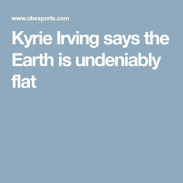 Kyrie Irving says the Earth is undeniably flat