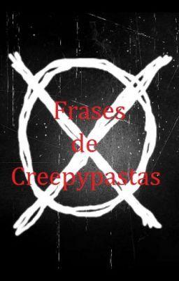 Acá encontraran Frases de distintos Creepypastas. ¡Espero que les gus… #detodo # De Todo # amreading # books # wattpad