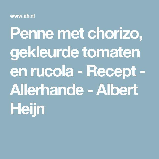 Penne met chorizo, gekleurde tomaten en rucola - Recept - Allerhande - Albert Heijn