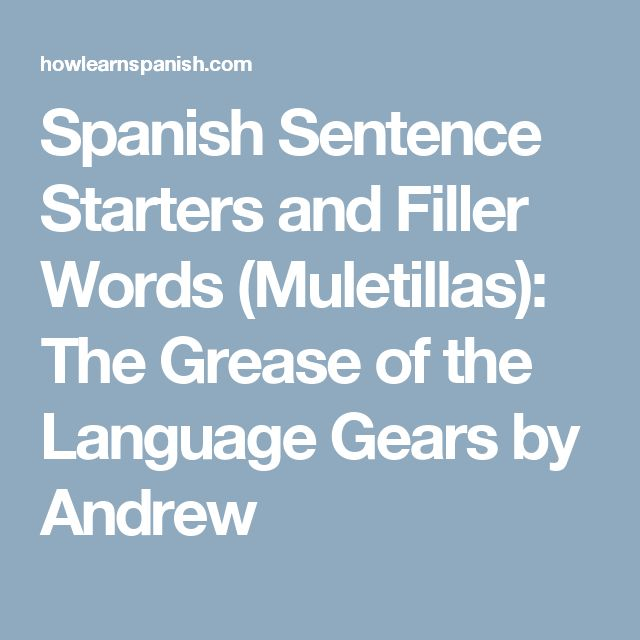 Spanish Sentence Starters and Filler Words (Muletillas): The Grease of the Language Gears by Andrew